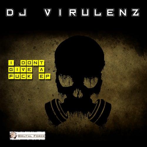 I Don't Give a Fuck EP by DJ Virulenz