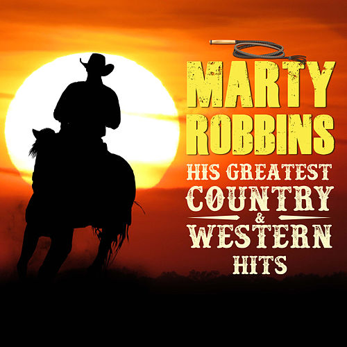 Marty Robbins His Greatest Country & Western Hits by Marty Robbins