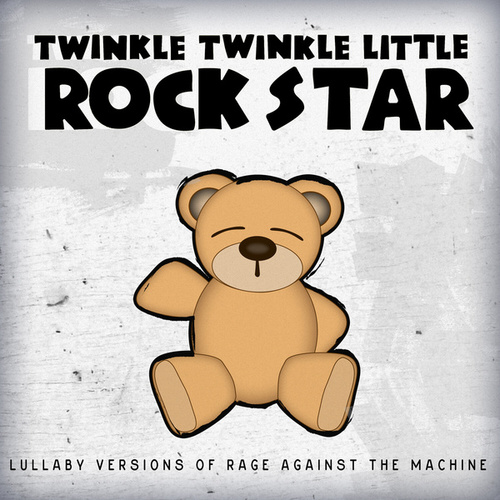 Lullaby Versions of Rage Against the Machine by Twinkle Twinkle Little Rock Star