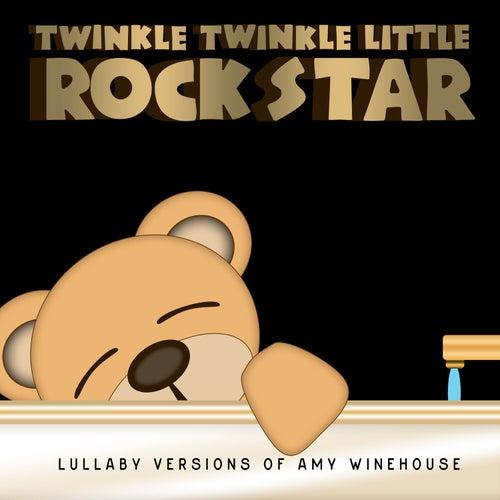 Lullaby Versions of Amy Winehouse by Twinkle Twinkle Little Rock Star