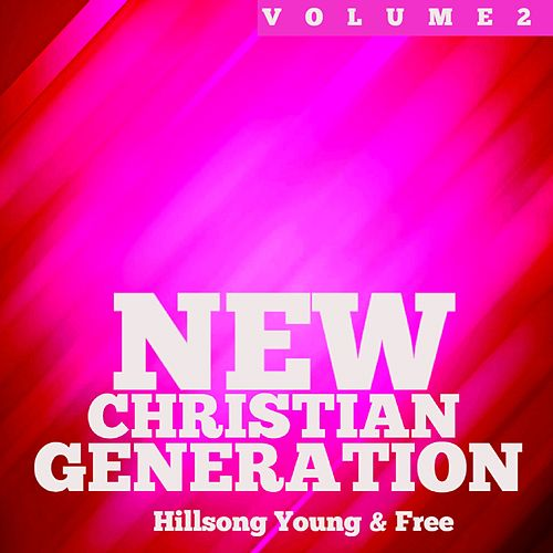 New Christian Generation, Vol. 2 by Hillsong Young & Free