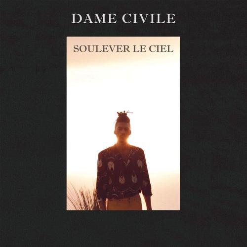 Soulever le ciel by Dame Civile