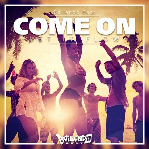 Come On (Let It Flow) von Bailando Beat