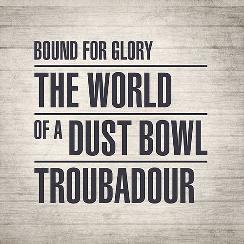 Bound for Glory: The World of a Dust Bowl Troubadour by Various Artists