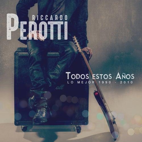 Todos Estos Años (Lo Mejor 1990-2010) by Riccardo Perotti