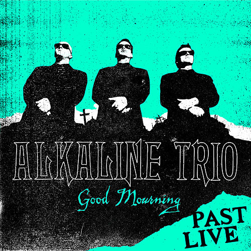 Good Mourning (Past Live) by Alkaline Trio