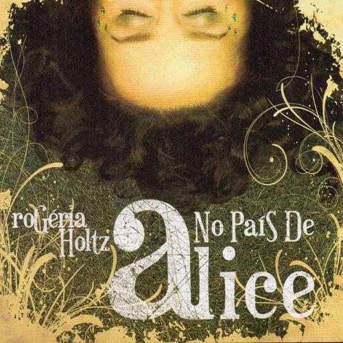 No País de Alice de Rogéria Holtz