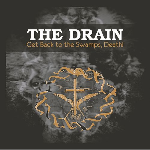 Get Back to the Swamps, Death! by Drain