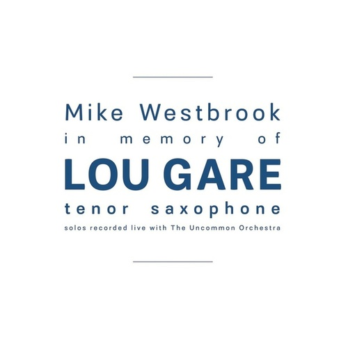 In Memory of Lou Gare: Tenor Saxophone Solos Recorded Live with The Uncommon Orchestra by Mike Westbrook