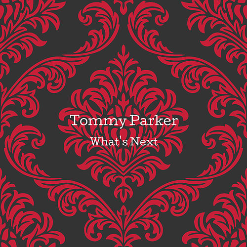 What's Next by Tommy Parker