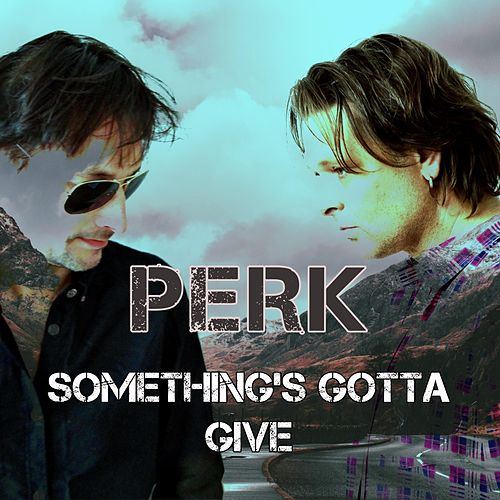 Something's Gotta Give by Perk