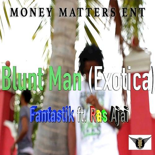 Blunt Man (Exotica) de Fantastik