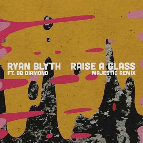 Raise a Glass (Majestic Remix) de Ryan Blyth