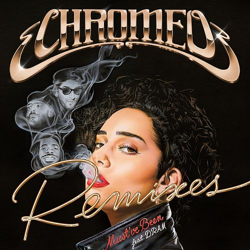 Must've Been (feat. DRAM) (Remixes) von Chromeo
