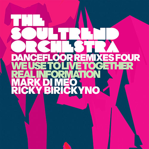 Dancefloor Remixes Four (We Use to Live Together / Real Information) by The Soultrend Orchestra