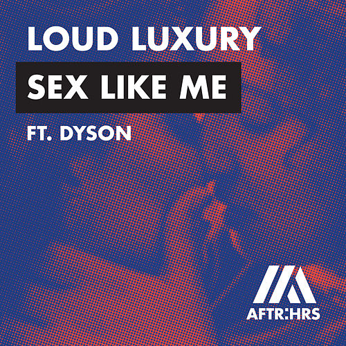 Sex Like Me (feat. DYSON) von Loud Luxury