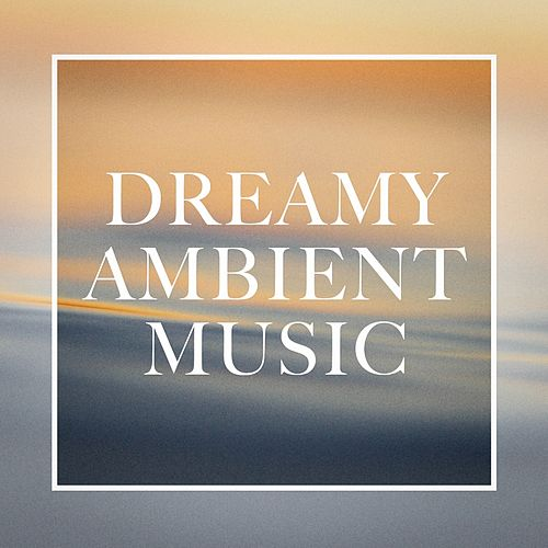 Dreamy Ambient Music von Various Artists