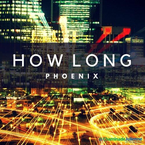 How Long by Phoenix