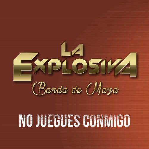 No Juegues Conmigo by La Explosiva Banda De Maza