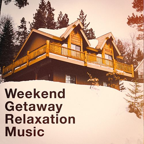 Weekend Getaway Relaxation Music von Various Artists