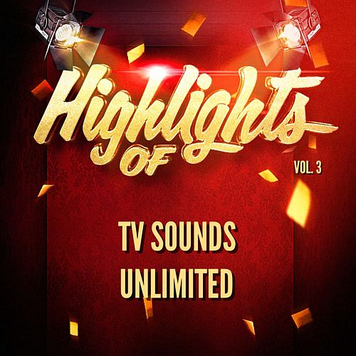 Highlights of Tv Sounds Unlimited, Vol. 3 di TV Sounds Unlimited