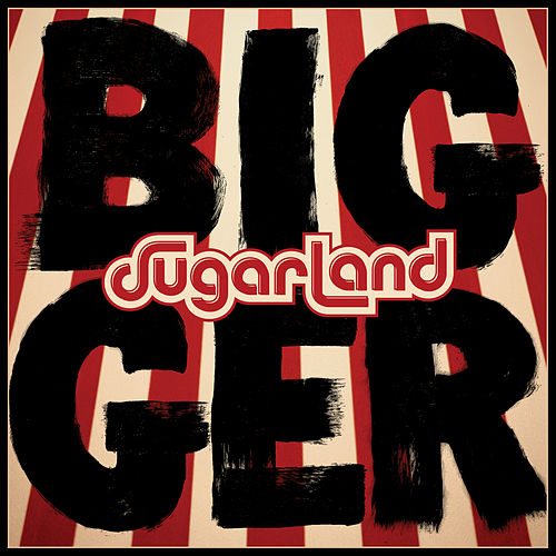 Bigger by Sugarland