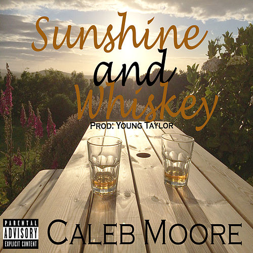 Sunshine and Whiskey by Caleb Moore