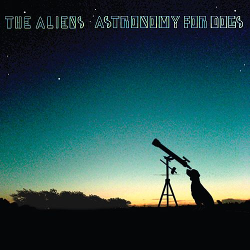Astronomy For Dogs by Aliens