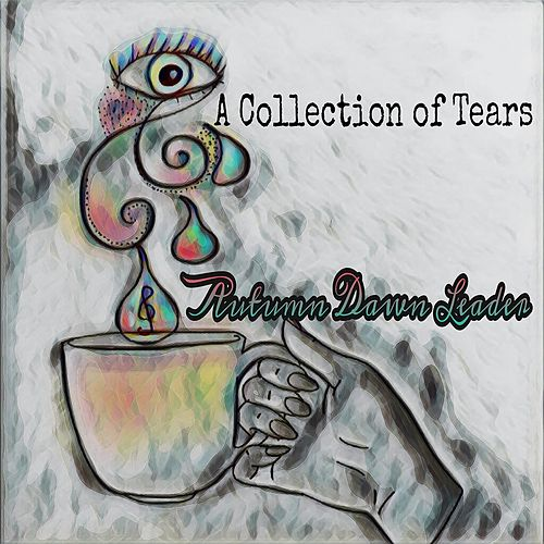 A Collection of Tears by Autumn Dawn Leader