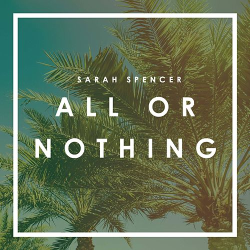 All or Nothing by Sarah Spencer