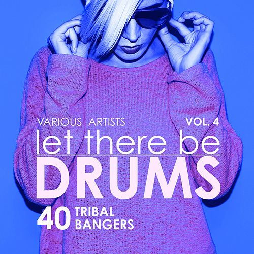 Let There Be Drums, Vol. 4 (40 Tribal Bangers) by Various Artists