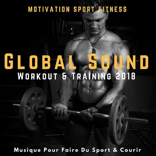 Global Sound Workout & Training 2018 (Musique Pour Faire Du Sport & Courir) de Motivation Sport Fitness