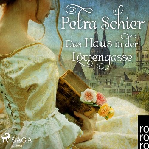 Das Haus in der Löwengasse (Ungekürzt) von Petra Schier