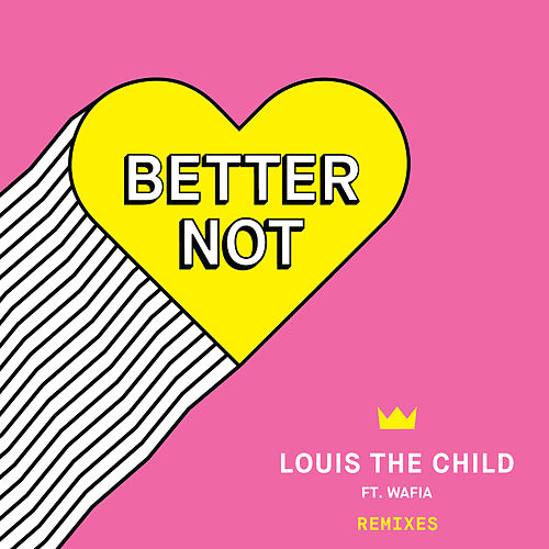 Better Not (Remixes) de Louis The Child