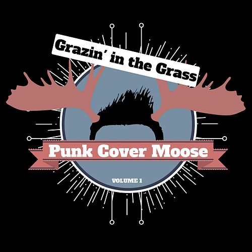 Grazin' in the Grass by Punk Cover Moose