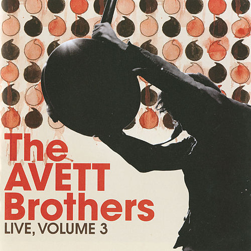 Live, Vol. 3 by The Avett Brothers