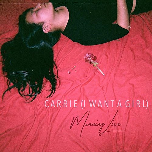 Carrie (I Want a Girl) by Moaning Lisa