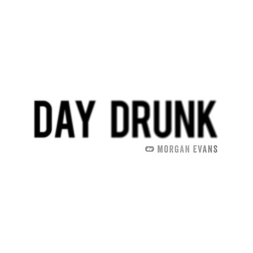 Day Drunk by Morgan Evans