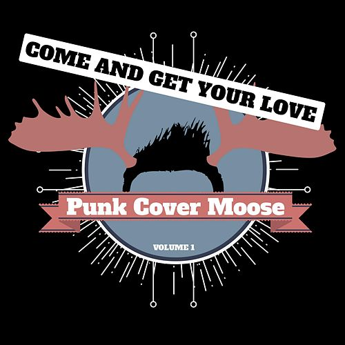 Come and Get Your Love by Punk Cover Moose