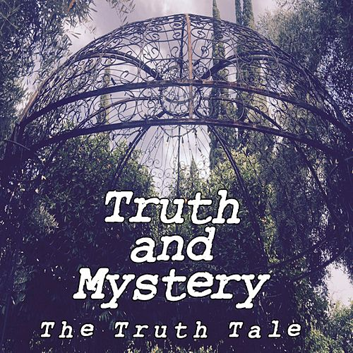 Truth and Mystery by The Truth Tale