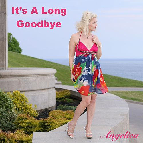 It's a Long Goodbye by Angelica