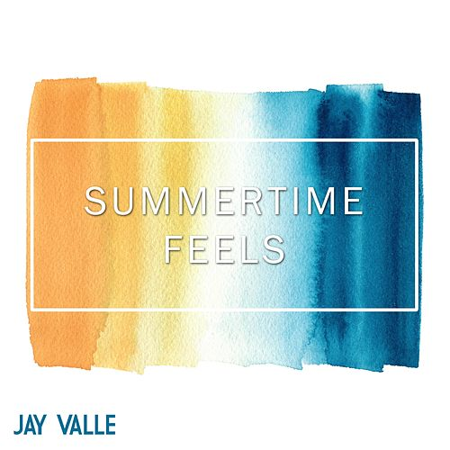 Summertime Feels by Jay Valle