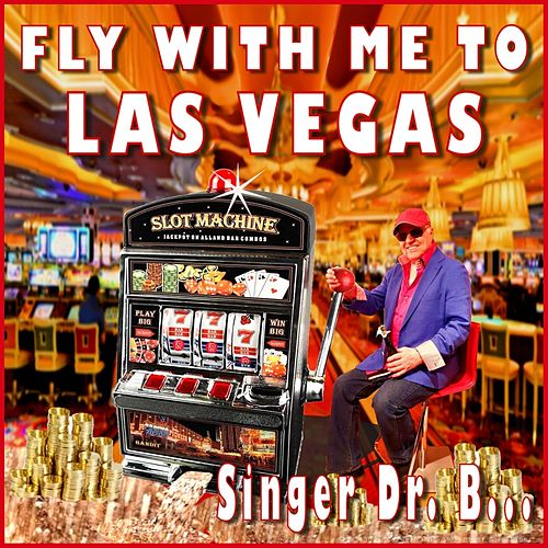 Fly with Me to Las Vegas by Singer Dr. B...