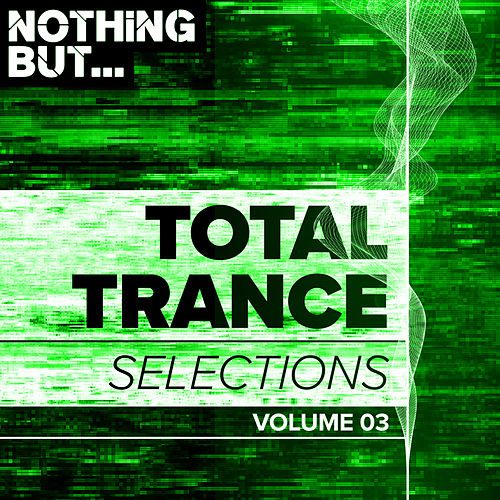 Nothing But... Total Trance Selections, Vol. 03 - EP von Various Artists