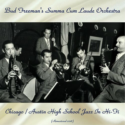 Chicago / Austin High School Jazz in Hi-Fi (Remastered 2018) by Bud Freeman