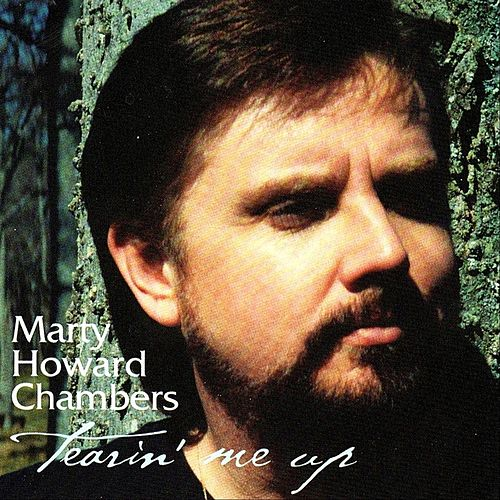 Tearin' Me Up by Marty Howard Chambers