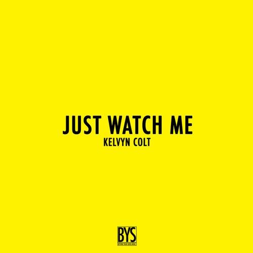 Just Watch Me by Kelvyn Colt