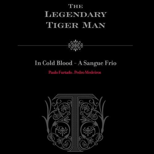 In Cold Blood - A Sangue Frio von The Legendary Tigerman