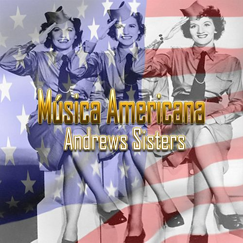 Música Americana, Andrews Sisters by The Andrew Sisters