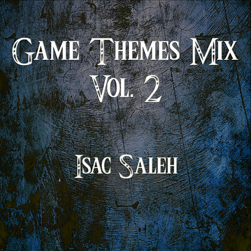 Game Themes Mix, Vol. 2 by Isac Saleh